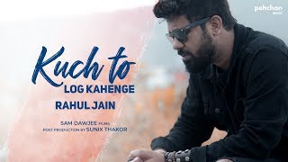 Kuch To Log Kahenge | Rahul Jain | Unplugged Cover | Kishore Kumar