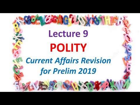Lecture 9 Polity Current Affairs Revision for Prelim 2019 IAS UPSC CSE