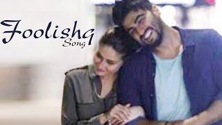 Foolishq Ki & Ka NEW SONG ft Kareena Kapoor Khan & Arjun Kapoor RELEASES