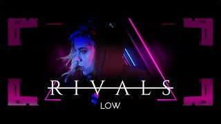 RIVALS - Low (Official Music Video)