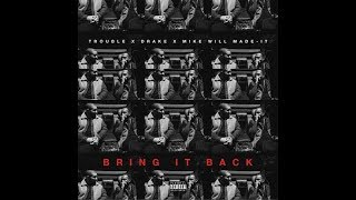 Drake - Bring It Back (Mike WiLL Made It & Trouble)
