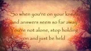 Just Be Held by Casting Crowns w/ Lyrics