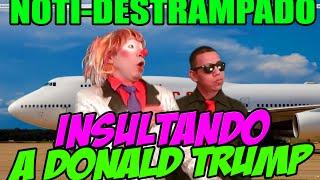 LOS DESTRAMPADOS / INSULTANDO A DONALD TRUMP / NOTI DESTRAMPADO
