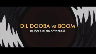 Dil Dooba vs Boom Mashup   DJ Shadow Dubai X DJ Joel   Khakee