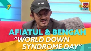 Afiatul & Bengah: World Down Syndrome Day | Feel Good Show (2018) | Episod 17