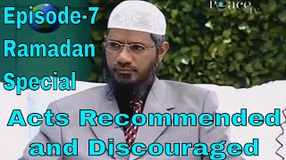 "Dr Zakir Naik ||  Acts Recommended and Discouraged || Peace TV Live !! "" Ramadan Special "" Episode-7"