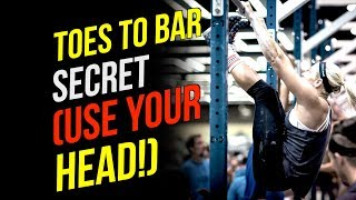 Toes To Bar SECRET (Use Your Head Technique)