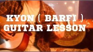 KYON( BARFI) GUITAR LESSON || DETAILED TUTORIAL || CHORDS AND INTRO