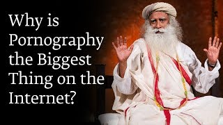 Why is Pornography the Biggest Thing on the Internet? - Sadhguru