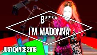 Just Dance 2016 - 'B**** I'm Madonna' by Madonna feat. Nicki Minaj (Collab ft. Alex Mashup)