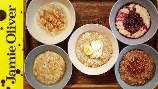 How to Make Perfect Porridge - 5 Ways | Jamie Oliver