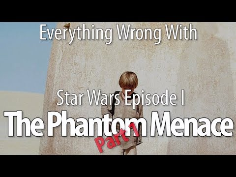 Everything Wrong With Star Wars Episode I The Phantom Menace Part 1