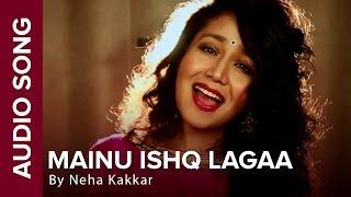Mainu Ishq Lagaa | Full Audio Song | Neha Kakkar | Shareek | Jaidev Kumar