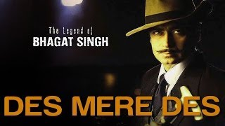 Des Mere Des - The Legend Of Bhagat Singh   Ajay Devgan   A.R. Rahman & Sukhwinder Singh