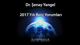 Dr. Astrolog Şenay Yangel 2017 Yılı Burç Yorumları