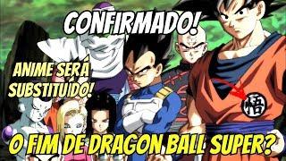 OFICIAL! DRAGON BALL SUPER VAI ACABAR (SERÁ SUBSTITUÍDO)! O TRISTE FIM DA SÉRIE?
