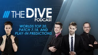 The Dive: Worlds Top 20, Patch 7.18, & Play-In Predictions (Season 1, Episode 24)