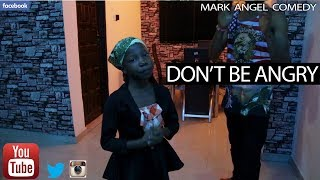 DON'T BE ANGRY (Mark Angel Comedy)
