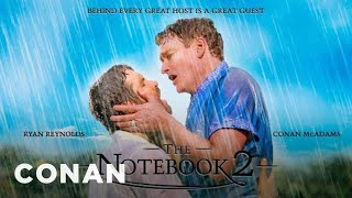 "Ryan Reynolds & Conan Star In ""The Notebook 2""  - CONAN on TBS"