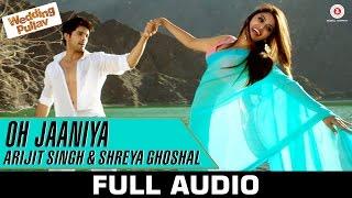 Oh Jaaniya - Arijit Singh Version Full Audio | Wedding Pullav | Anushka S Ranjan & Diganth