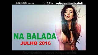 ♬♪ NA BALADA 2016- 7.2 - ♬♪ AS TOP DO MES