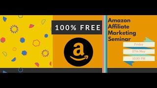 Free Amazon Affiliate Marketing Seminar