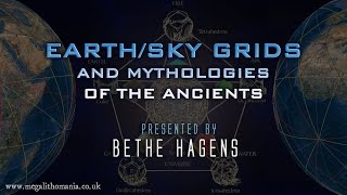 Bethe Hagens: Earth/Sky Grids & Mythologies of the Ancients FULL LECTURE