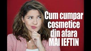 Cum sa cumperi cosmetice din afara cat mai ieftin | Laura Musuroaea