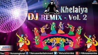 Khelaiya DJ REMIX - Vol 2  Non Stop Dj Dandiya  Popular Gujarati Garba Songs 2016