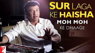 Sur Laga Ke Haisha - Story Behind Moh Moh Ke Dhaage Song