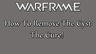 Warframe PS4 - How To Remove Cyst, The Cure!