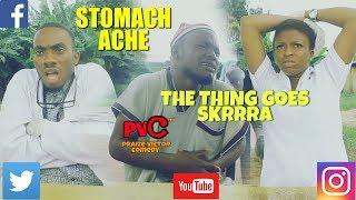STOMACH ACHE (PRAIZE VICTOR COMEDY) (Nigerian Comedy) (Nigerian Comedy)