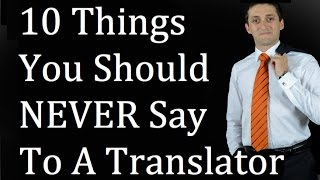 10 Things You SHOULD NEVER SAY To A Translator - [SAVV FABB]