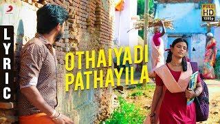 Kanaa - Othaiyadi Pathayila Lyric   Aishwarya Rajesh   Dhibu Ninan Thomas   Arunraja Kamaraj   SK