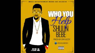 Shuun Bebe - Who You Help (Prod By Dr Flezzy)