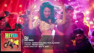 'DJ' Full Song Audio   Hey Bro   Sunidhi Chauhan, Feat  Ali Zafar