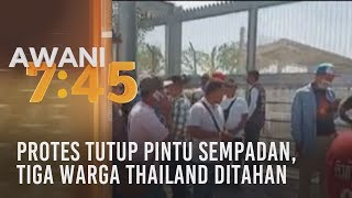 Tutup pintu sempadan 3 warga Thailand ditahan
