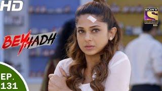 Beyhadh - बेहद - Ep 131 - 11th Apr, 2017