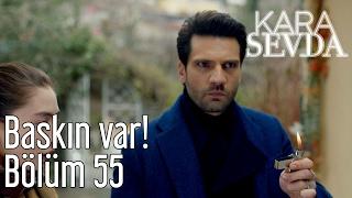 Kara Sevda 55. Bölüm - Baskın Var!