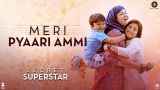 Meri Pyaari Ammi - Secret Superstar | Zaira Wasim | Aamir Khan | Amit Trivedi | Kausar | Meghna