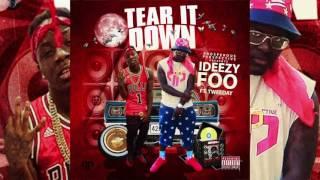 IDeezy Foo ft. Tweeday - Tear It Down (AUDIO)