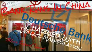 Bank Runs Break Out In China! Deutschebank Charged With Dollar Manipulation!