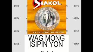Siakol - Wag Mong Isipin Yon (Lyrics Video)