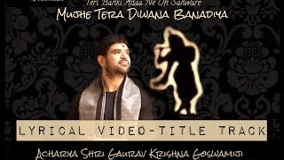 "Official Lyrical Video of ""MUJHE TERA DIWANA BANADIYA"""