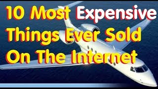 Top 10 Most Expensive Things Ever Sold On The Internet (Online)