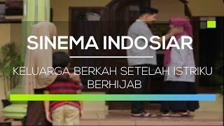 Sinema Indosiar - Keluarga Berkah Setelah Istriku Berhijab