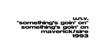 U.N.V. - Something's Goin' On