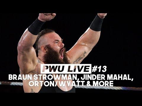 PWU Live Episode 13: Braun Strowman, Jinder Mahal, Randy Orton/Bray Wyatt & More