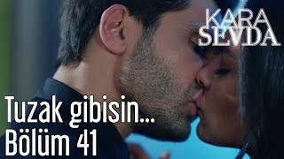 Kara Sevda 41. Bölüm - Tuzak Gibisin...