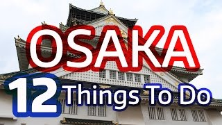 12 Things to Do in Osaka, Japan (Must See Attractions)